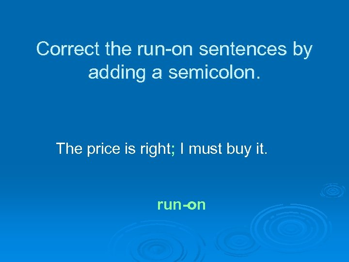 Correct the run-on sentences by adding a semicolon. The price is right; I must