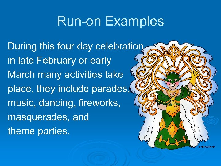 Run-on Examples During this four day celebration in late February or early March many