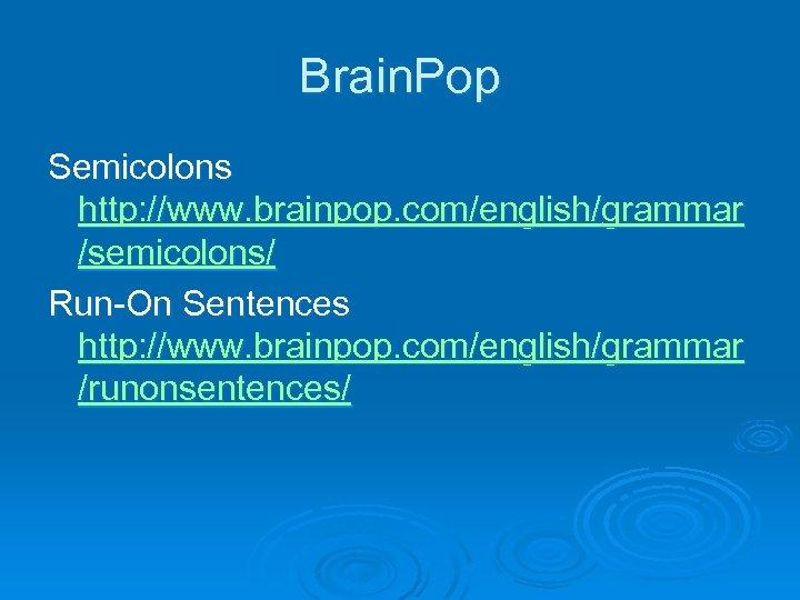 Brain. Pop Semicolons http: //www. brainpop. com/english/grammar /semicolons/ Run-On Sentences http: //www. brainpop. com/english/grammar