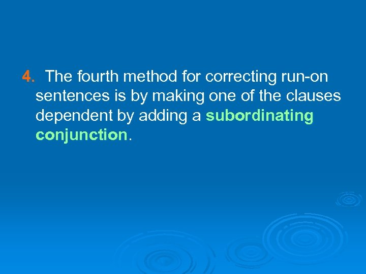 4. The fourth method for correcting run-on sentences is by making one of the