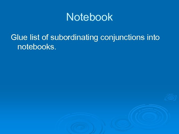 Notebook Glue list of subordinating conjunctions into notebooks.