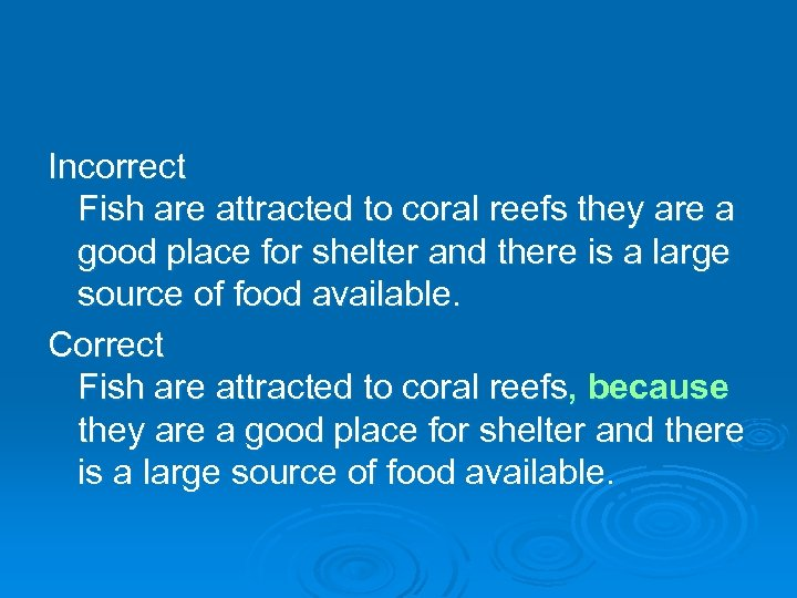 Incorrect Fish are attracted to coral reefs they are a good place for shelter