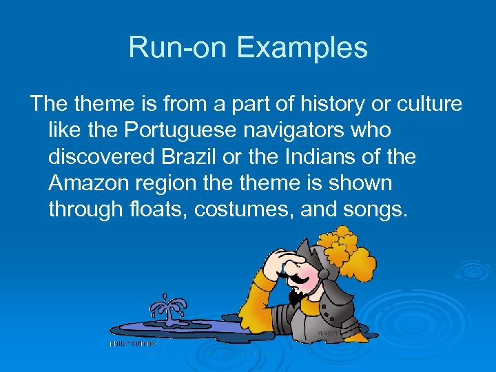 Run-on Examples The theme is from a part of history or culture like the