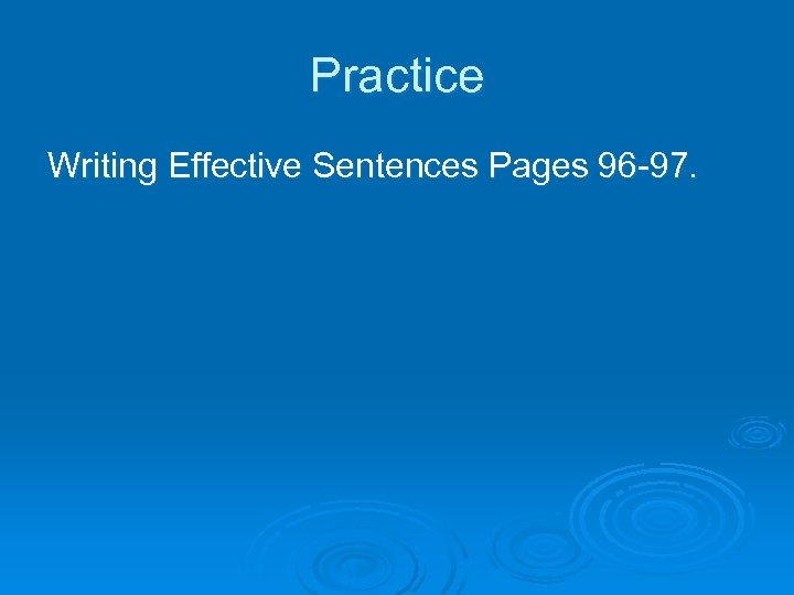 Practice Writing Effective Sentences Pages 96 -97.