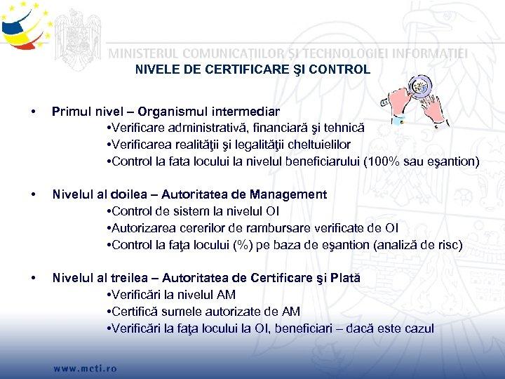 NIVELE DE CERTIFICARE ŞI CONTROL • Primul nivel – Organismul intermediar • Verificare administrativă,