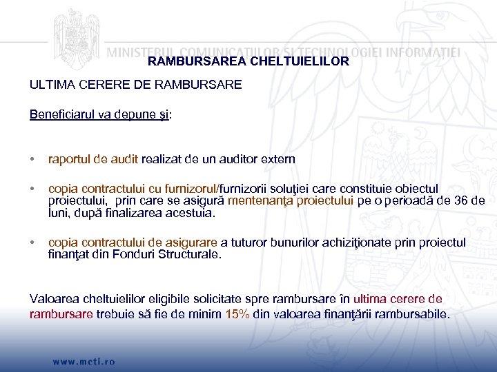 RAMBURSAREA CHELTUIELILOR ULTIMA CERERE DE RAMBURSARE Beneficiarul va depune şi: • raportul de audit