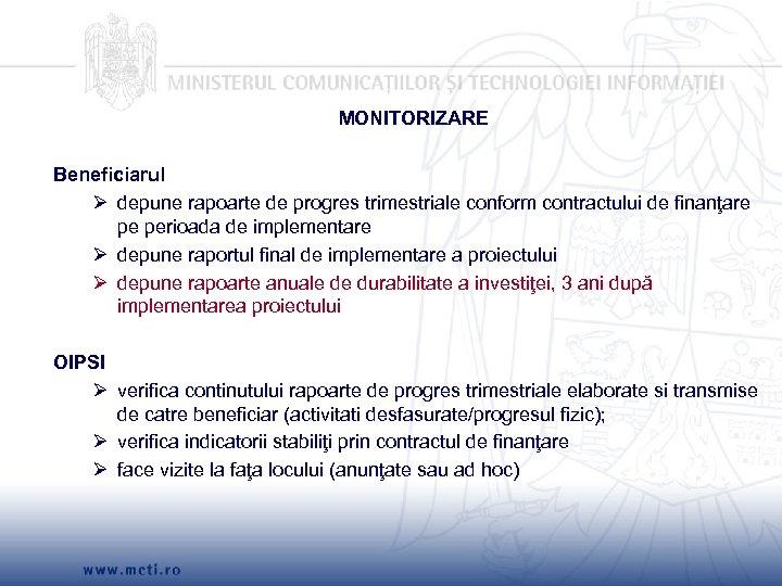 MONITORIZARE Beneficiarul Ø depune rapoarte de progres trimestriale conform contractului de finanţare pe