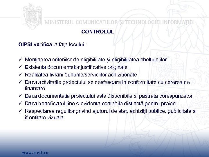 CONTROLUL OIPSI verifică la faţa locului : Menţinerea criteriilor de eligibilitate şi eligibilitatea cheltuielilor