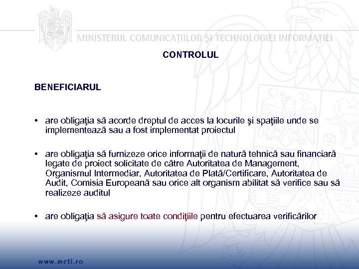 CONTROLUL BENEFICIARUL • are obligaţia să acorde dreptul de acces la locurile şi spaţiile