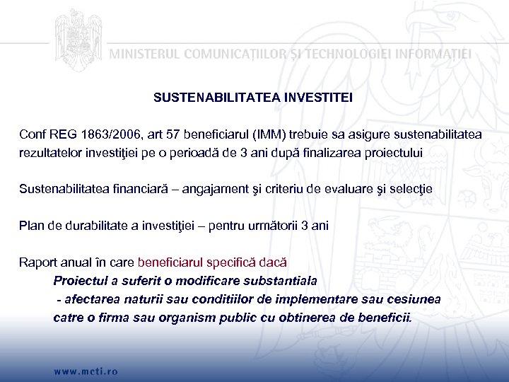 SUSTENABILITATEA INVESTITEI Conf REG 1863/2006, art 57 beneficiarul (IMM) trebuie sa asigure sustenabilitatea rezultatelor