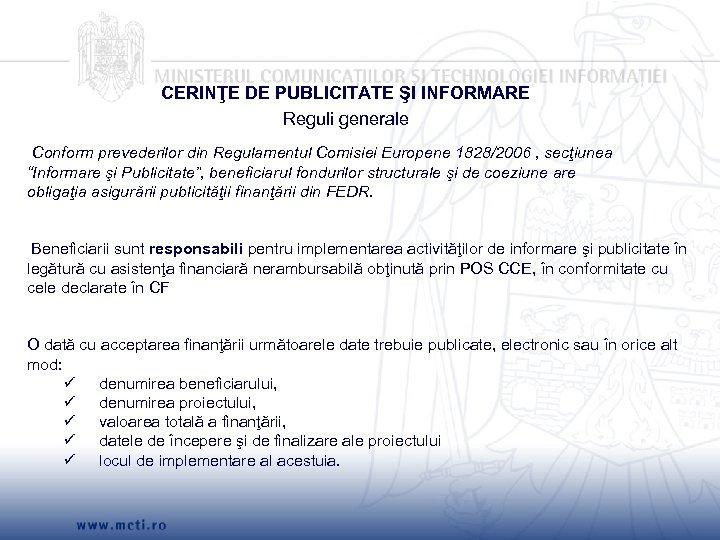 CERINŢE DE PUBLICITATE ŞI INFORMARE Reguli generale Conform prevederilor din Regulamentul Comisiei Europene 1828/2006