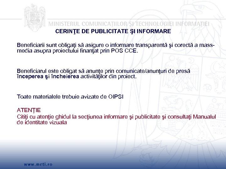 CERINŢE DE PUBLICITATE ŞI INFORMARE Beneficiarii sunt obligaţi să asigure o informare transparentă şi