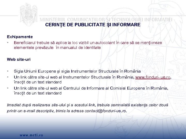 CERINŢE DE PUBLICITATE ŞI INFORMARE Echipamente • Beneficiarul trebuie să aplice la loc vizibil