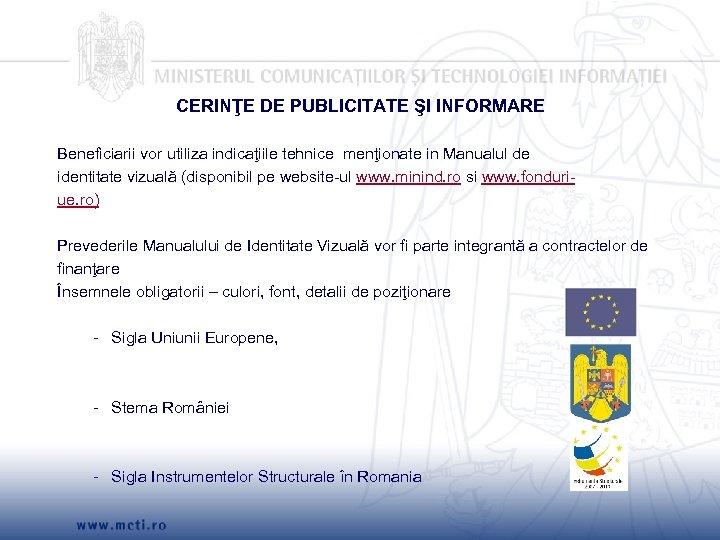 CERINŢE DE PUBLICITATE ŞI INFORMARE Beneficiarii vor utiliza indicaţiile tehnice menţionate in Manualul de
