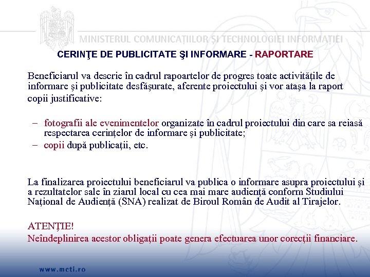CERINŢE DE PUBLICITATE ŞI INFORMARE - RAPORTARE Beneficiarul va descrie în cadrul rapoartelor de