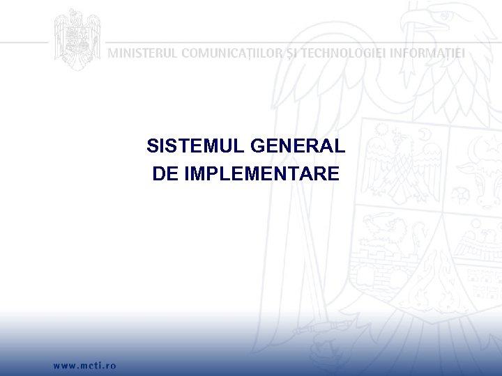 SISTEMUL GENERAL DE IMPLEMENTARE