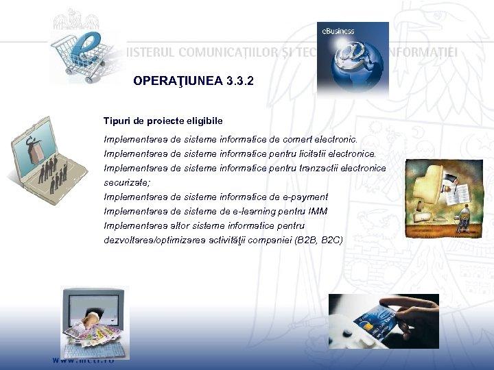 OPERAŢIUNEA 3. 3. 2 Tipuri de proiecte eligibile Implementarea de sisteme informatice de comert