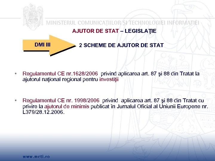 AJUTOR DE STAT – LEGISLAŢIE DMI III 2 SCHEME DE AJUTOR DE STAT •