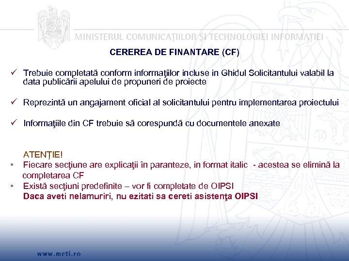 CEREREA DE FINANTARE (CF) Trebuie completată conform informaţiilor incluse in Ghidul Solicitantului valabil la
