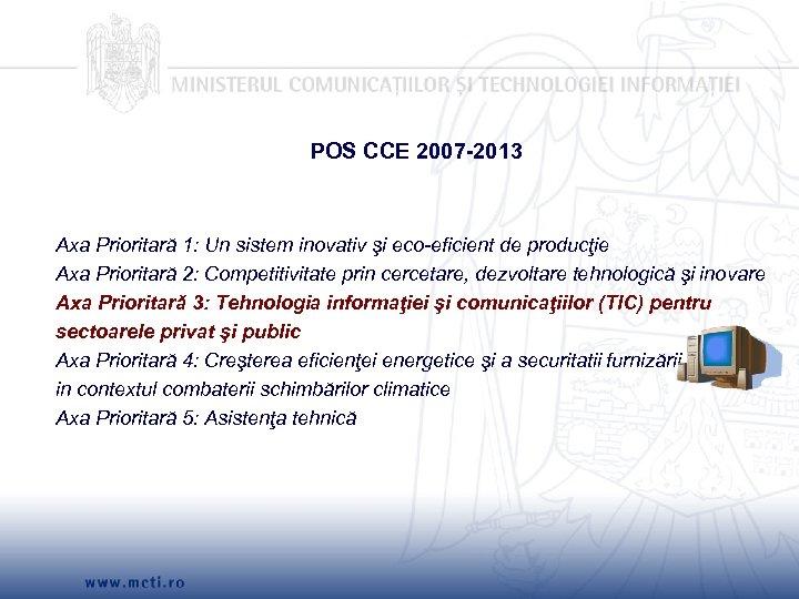 POS CCE 2007 -2013 Axa Prioritară 1: Un sistem inovativ şi eco-eficient de producţie