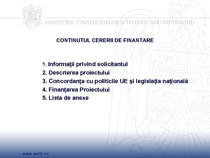 CONTINUTUL CERERII DE FINANTARE 1. Informaţii privind solicitantul 2. Descrierea proiectului 3. Concordanţa cu