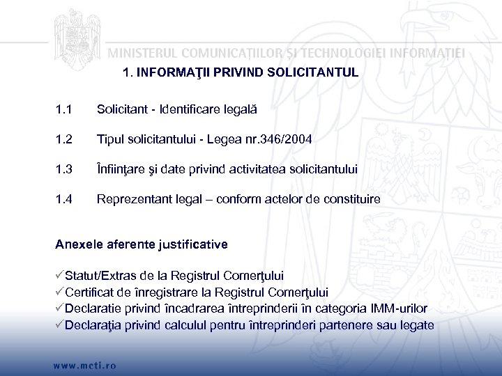 1. INFORMAŢII PRIVIND SOLICITANTUL 1. 1 Solicitant - Identificare legală 1. 2 Tipul solicitantului