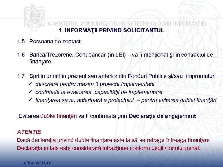 1. INFORMAŢII PRIVIND SOLICITANTUL 1. 5 Persoana de contact 1. 6 Banca/Trezorerie, Cont bancar