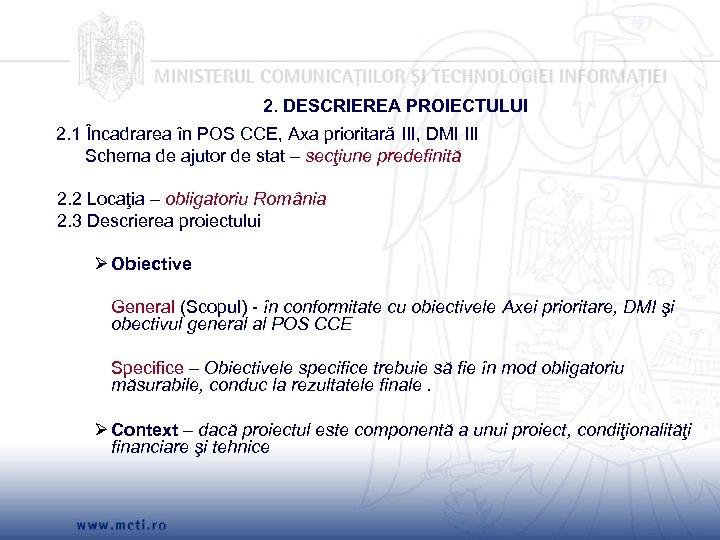 2. DESCRIEREA PROIECTULUI 2. 1 Încadrarea în POS CCE, Axa prioritară III, DMI III