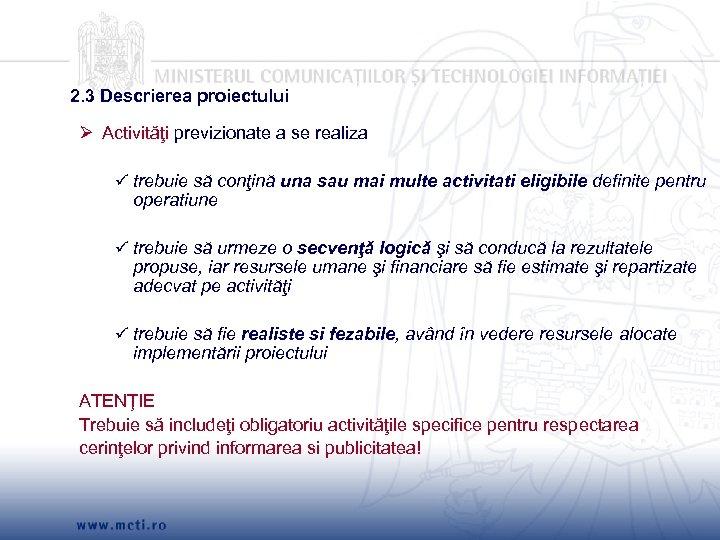 2. 3 Descrierea proiectului Ø Activităţi previzionate a se realiza trebuie să conţină una