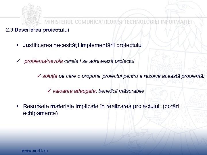 2. 3 Descrierea proiectului • Justificarea necesităţii implementării proiectului problema/nevoia căreia i se adresează
