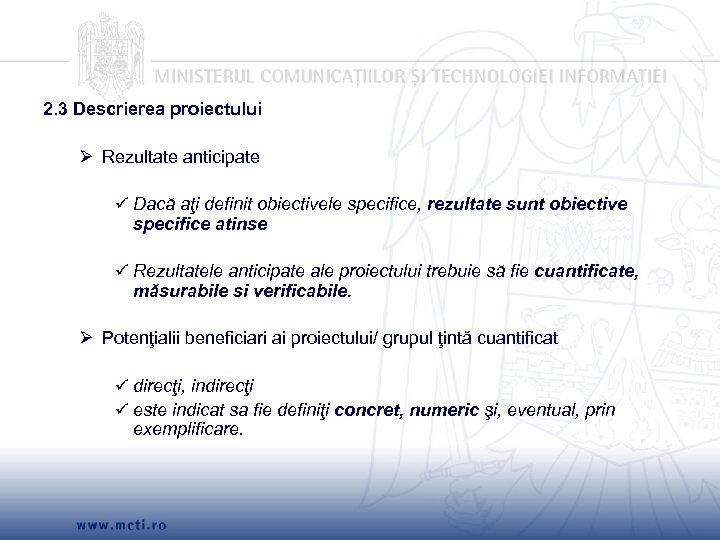 2. 3 Descrierea proiectului Ø Rezultate anticipate Dacă aţi definit obiectivele specifice, rezultate sunt