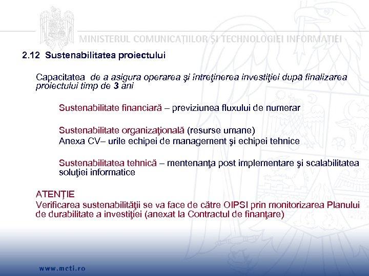 2. 12 Sustenabilitatea proiectului Capacitatea de a asigura operarea şi întreţinerea investiţiei după finalizarea