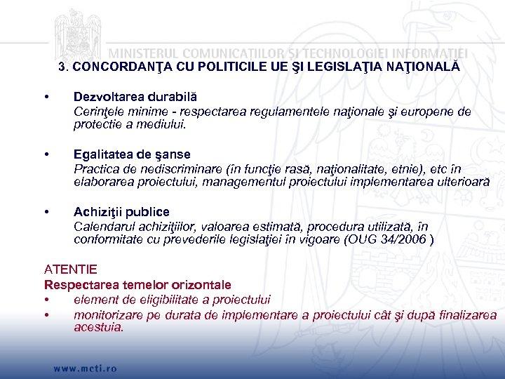 3. CONCORDANŢA CU POLITICILE UE ŞI LEGISLAŢIA NAŢIONALĂ • Dezvoltarea durabilă Cerinţele minime -