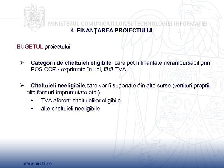 4. FINANŢAREA PROIECTULUI BUGETUL proiectului Ø Categorii de cheltuieli eligibile, care pot fi finanţate