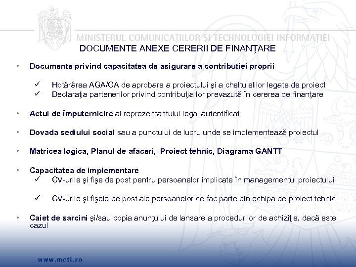 DOCUMENTE ANEXE CERERII DE FINANŢARE • Documente privind capacitatea de asigurare a contribuţiei proprii