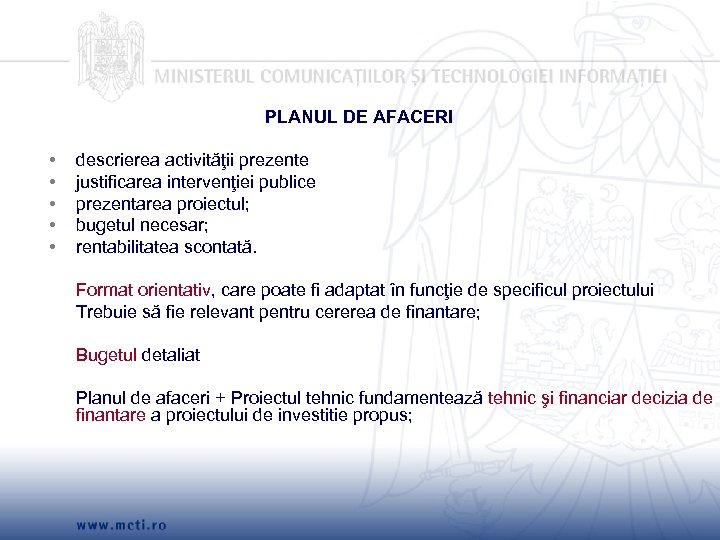 PLANUL DE AFACERI • • • descrierea activităţii prezente justificarea intervenţiei publice prezentarea proiectul;