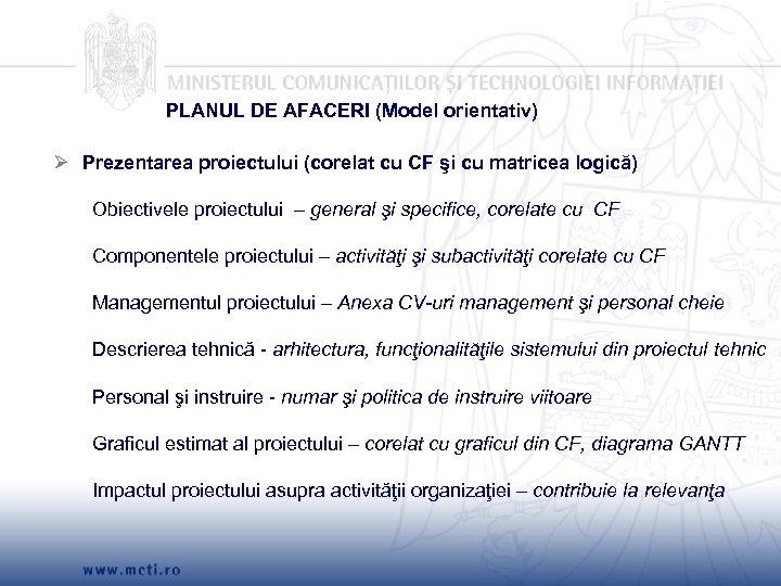 PLANUL DE AFACERI (Model orientativ) Ø Prezentarea proiectului (corelat cu CF şi cu matricea