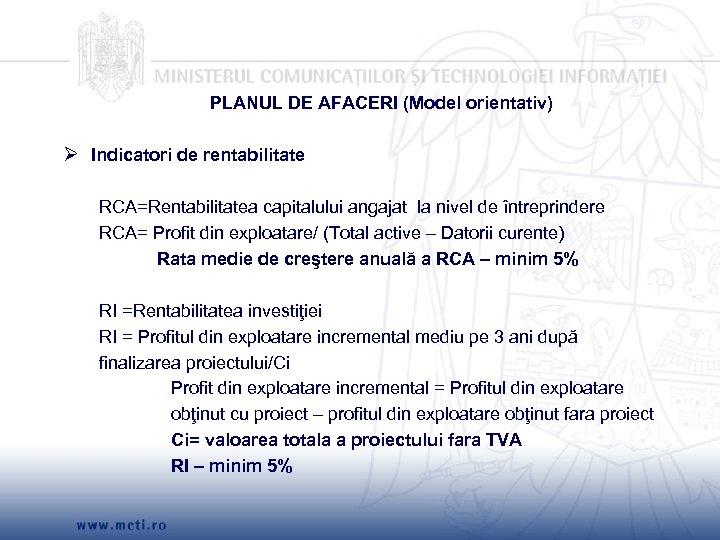 PLANUL DE AFACERI (Model orientativ) Ø Indicatori de rentabilitate RCA=Rentabilitatea capitalului angajat la nivel