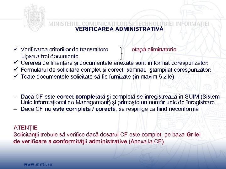 VERIFICAREA ADMINISTRATIVĂ Verificarea criteriilor de transmitere etapă eliminatorie Lipsa a trei documente Cererea de