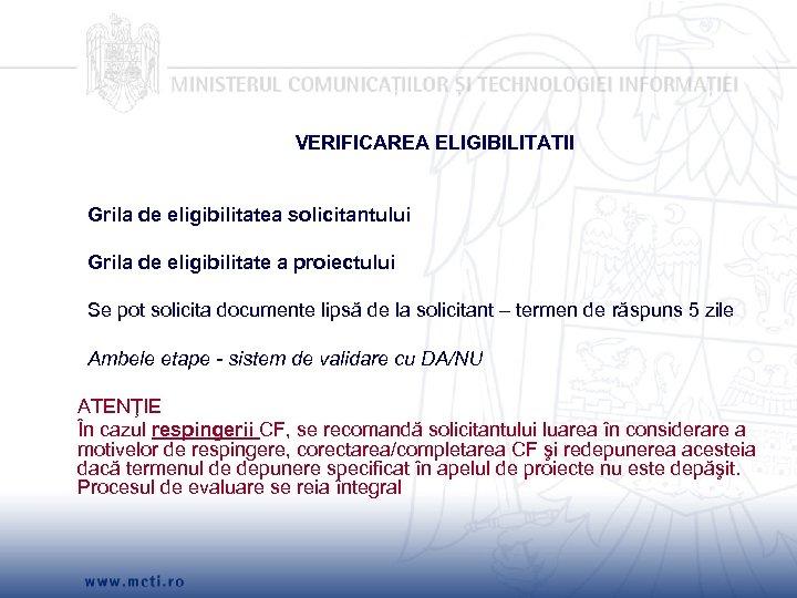VERIFICAREA ELIGIBILITATII Grila de eligibilitatea solicitantului Grila de eligibilitate a proiectului Se pot solicita