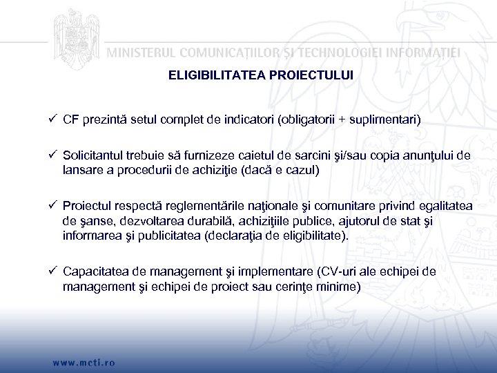ELIGIBILITATEA PROIECTULUI CF prezintă setul complet de indicatori (obligatorii + suplimentari) Solicitantul trebuie să
