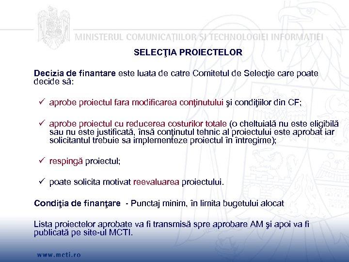 SELECŢIA PROIECTELOR Decizia de finantare este luata de catre Comitetul de Selecţie care poate