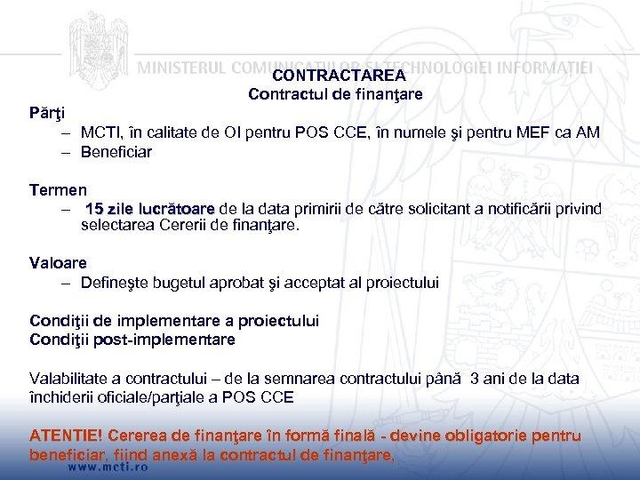 CONTRACTAREA Contractul de finanţare Părţi – MCTI, în calitate de OI pentru POS CCE,