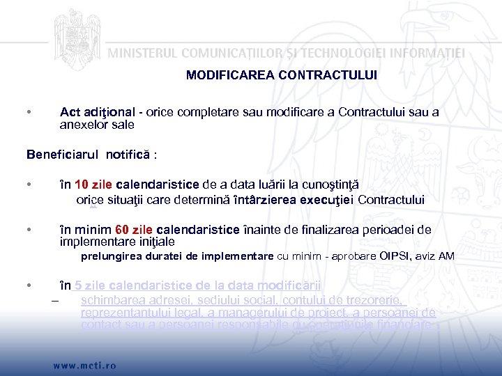 MODIFICAREA CONTRACTULUI • Act adiţional - orice completare sau modificare a Contractului sau a