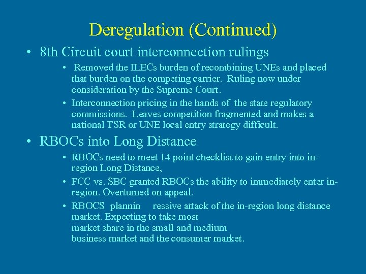 Deregulation (Continued) • 8 th Circuit court interconnection rulings • Removed the ILECs burden