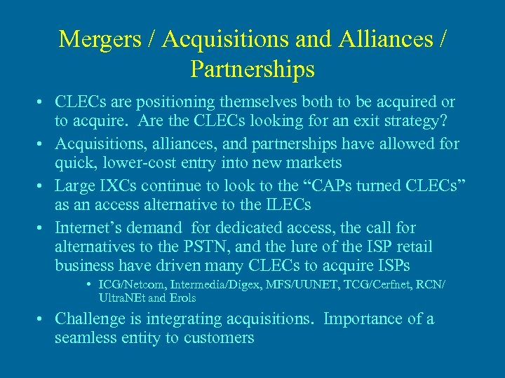 Mergers / Acquisitions and Alliances / Partnerships • CLECs are positioning themselves both to