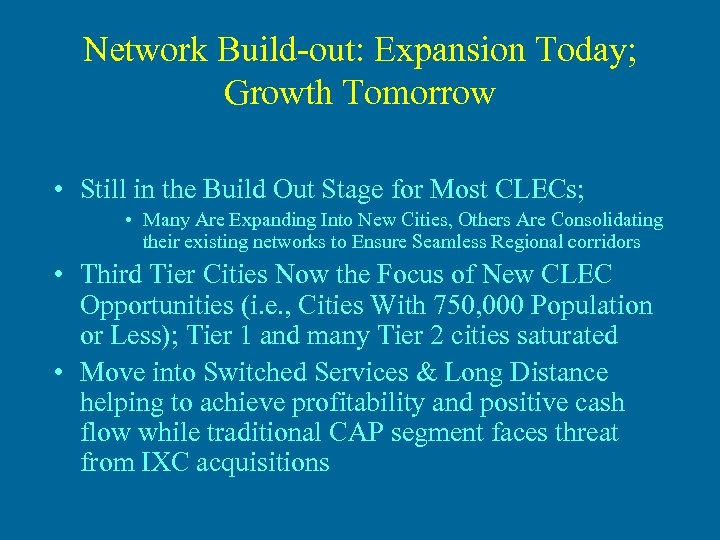 Network Build-out: Expansion Today; Growth Tomorrow • Still in the Build Out Stage for