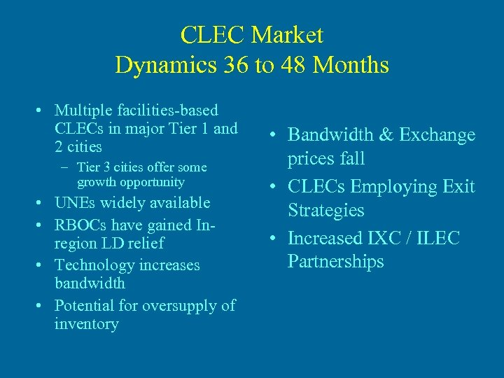 CLEC Market Dynamics 36 to 48 Months • Multiple facilities-based CLECs in major Tier