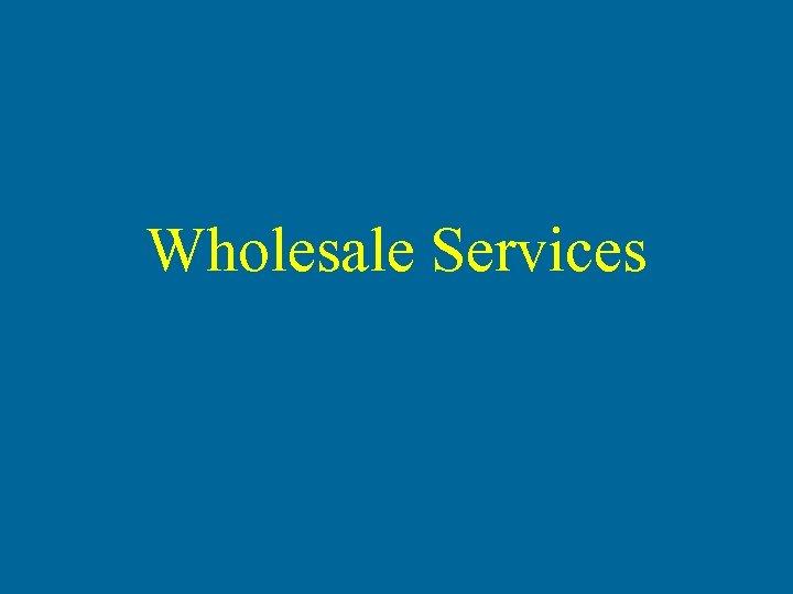 Wholesale Services