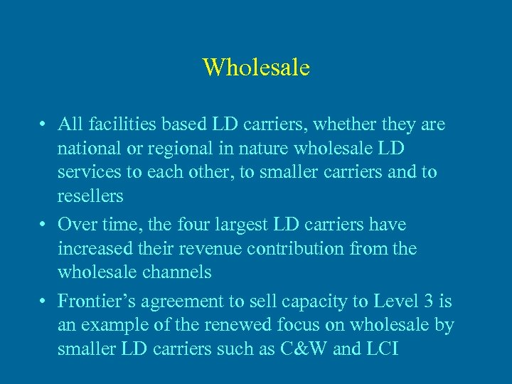 Wholesale • All facilities based LD carriers, whether they are national or regional in
